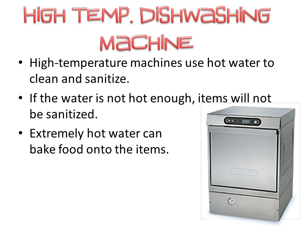 High-temperature machines use hot water to clean and sanitize.