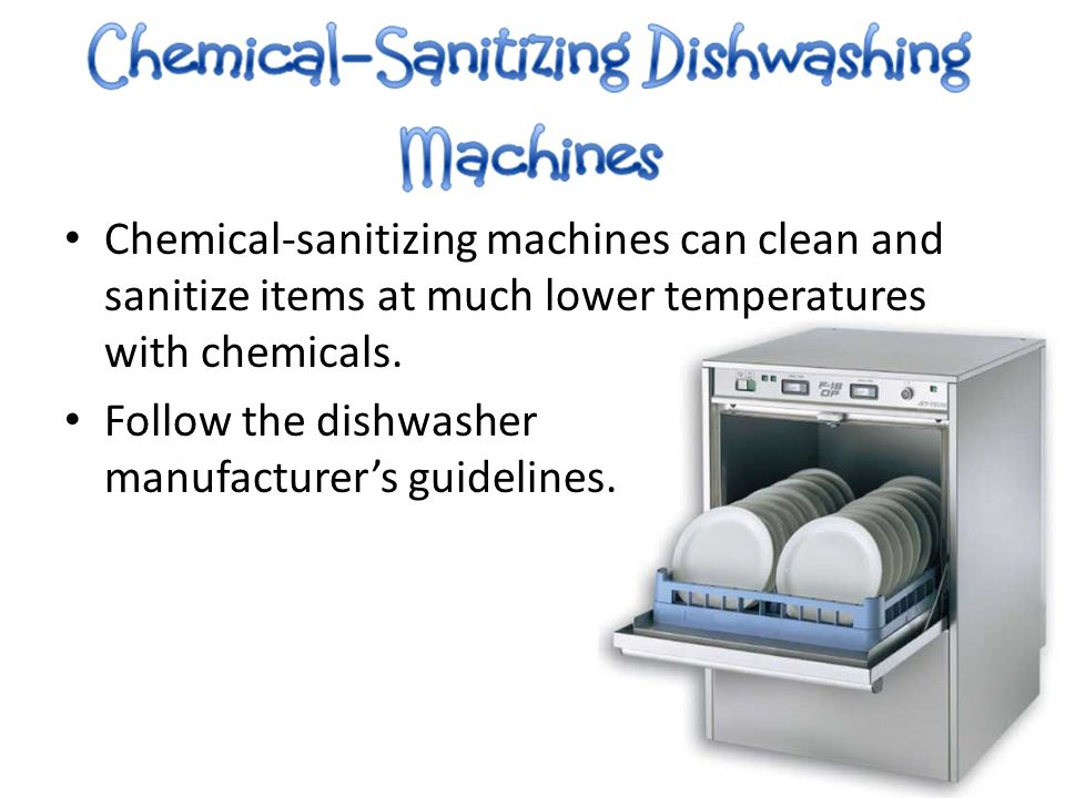 Chemical-sanitizing machines can clean and sanitize items at much lower temperatures with chemicals.