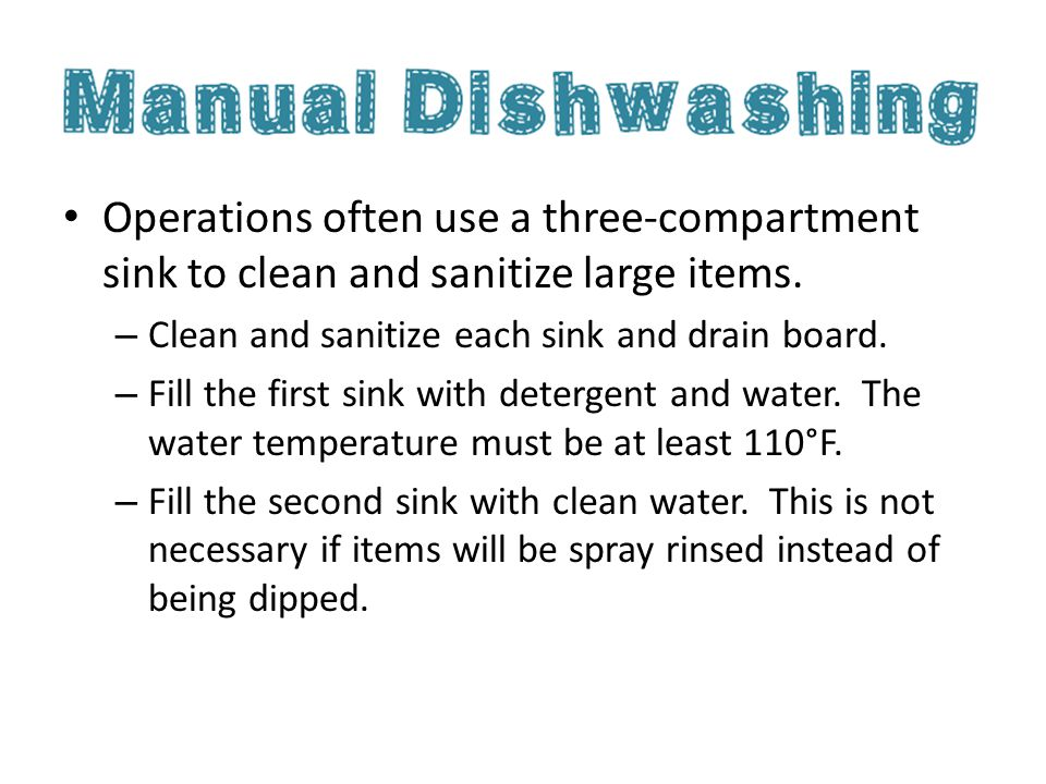 Operations often use a three-compartment sink to clean and sanitize large items.
