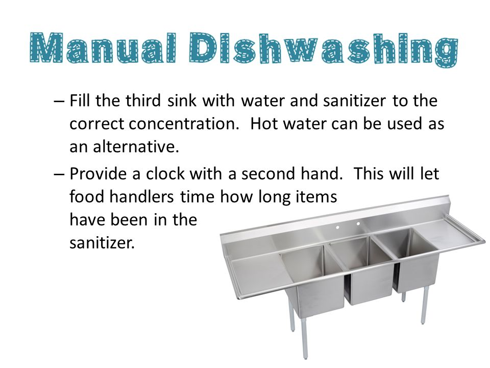 Fill the third sink with water and sanitizer to the correct concentration. Hot water can be used as an alternative.
