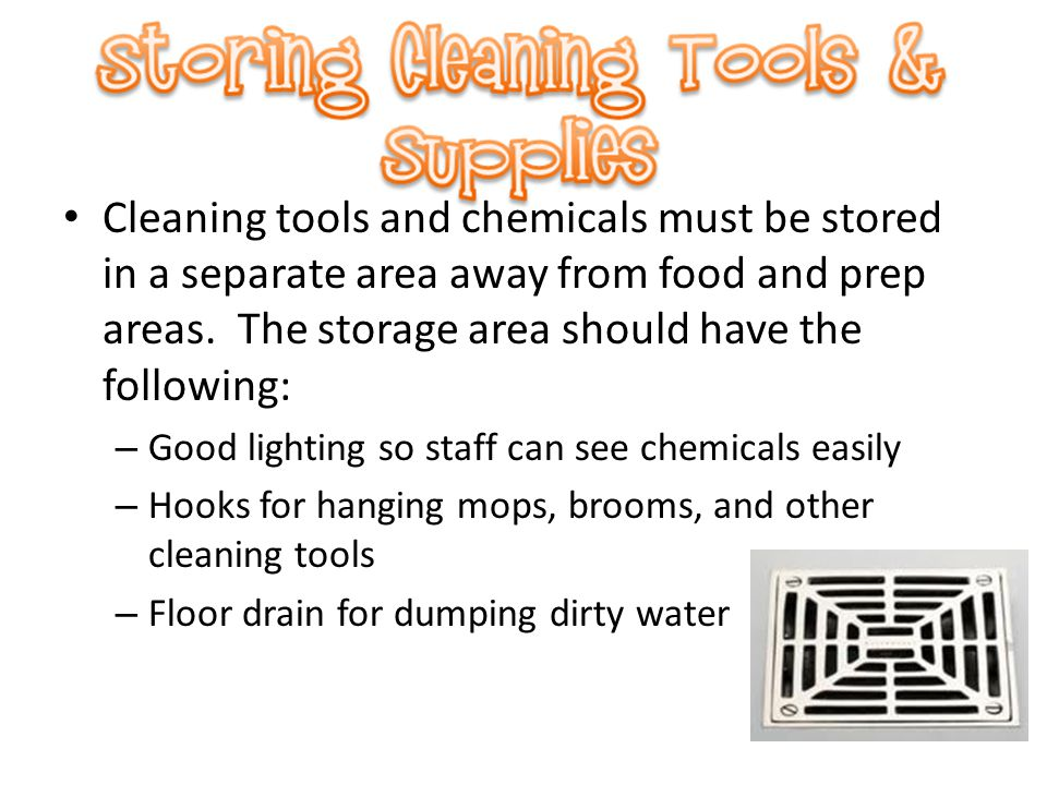Cleaning tools and chemicals must be stored in a separate area away from food and prep areas. The storage area should have the following:
