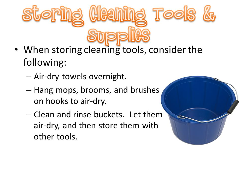 When storing cleaning tools, consider the following: