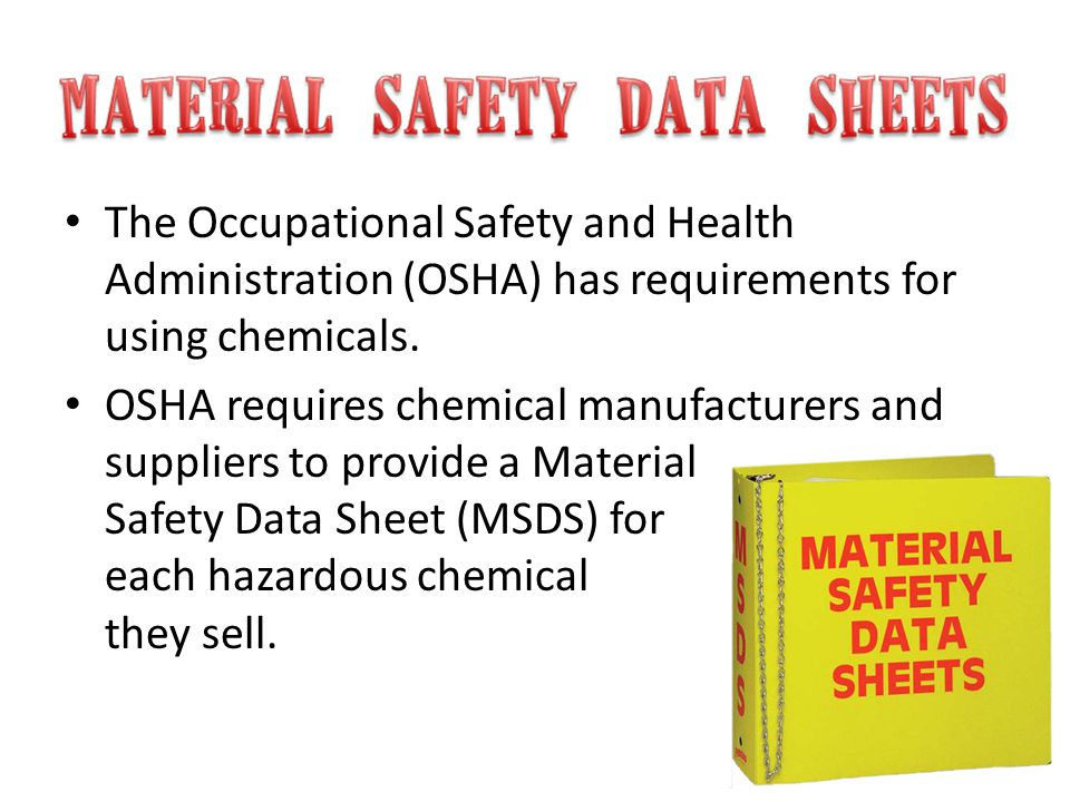 The Occupational Safety and Health Administration (OSHA) has requirements for using chemicals.