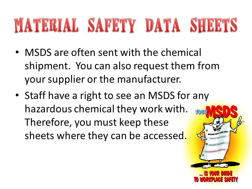 MSDS are often sent with the chemical shipment