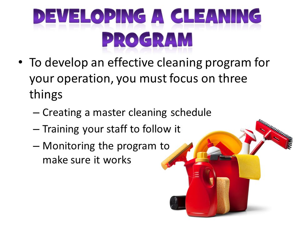 To develop an effective cleaning program for your operation, you must focus on three things