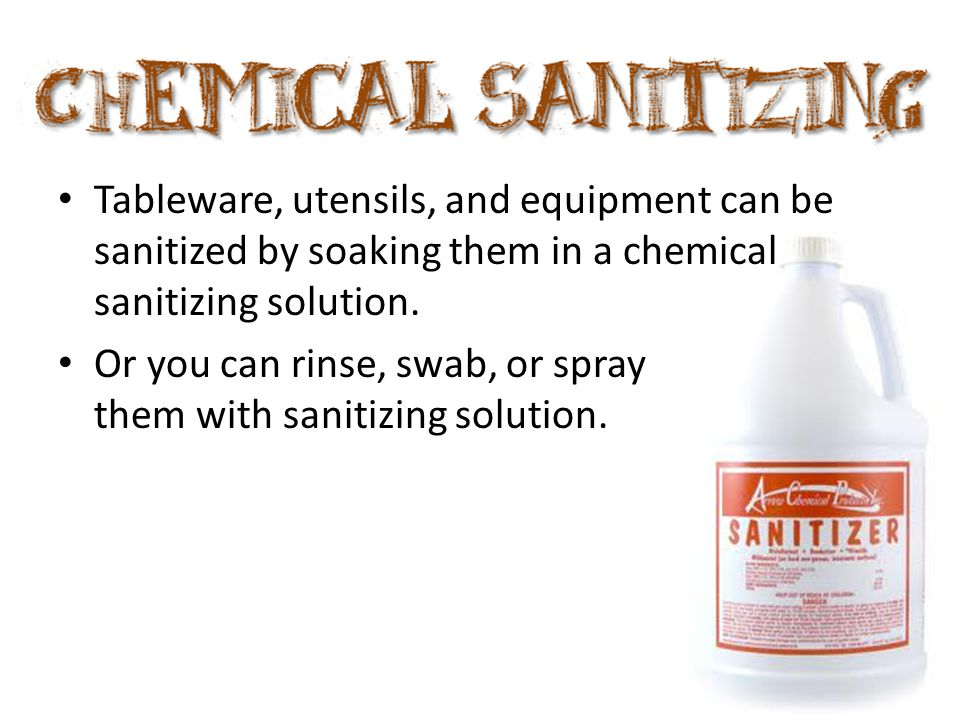 Tableware, utensils, and equipment can be sanitized by soaking them in a chemical sanitizing solution.