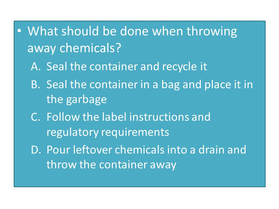 What should be done when throwing away chemicals