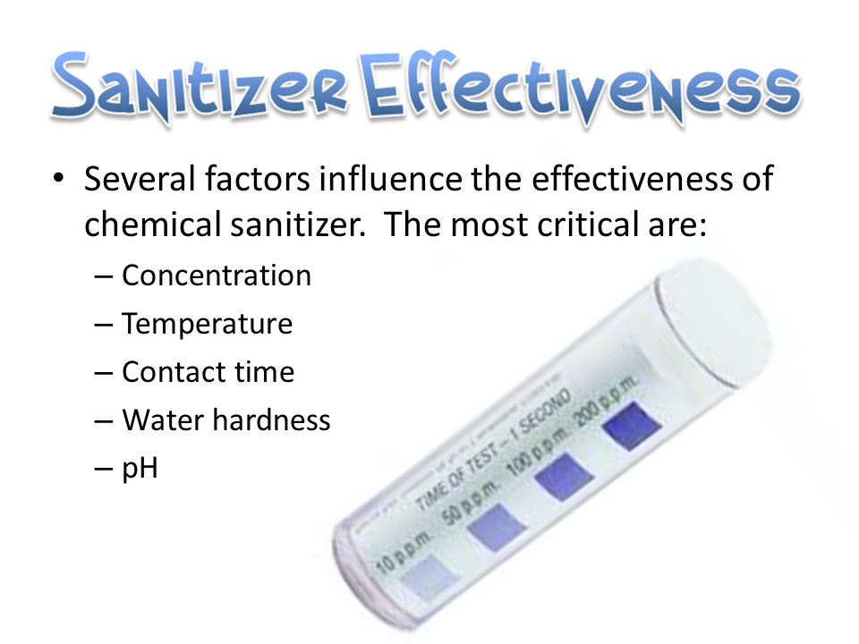 Several factors influence the effectiveness of chemical sanitizer