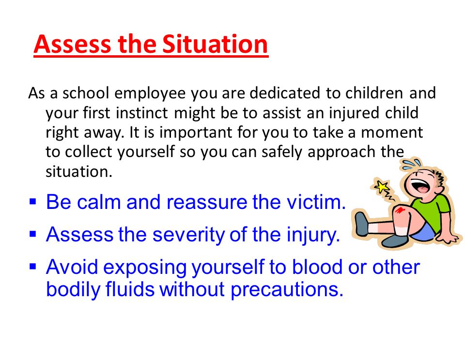 Assess the Situation Be calm and reassure the victim.