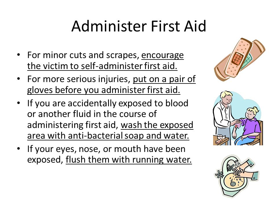 Administer First Aid For minor cuts and scrapes, encourage the victim to self-administer first aid.