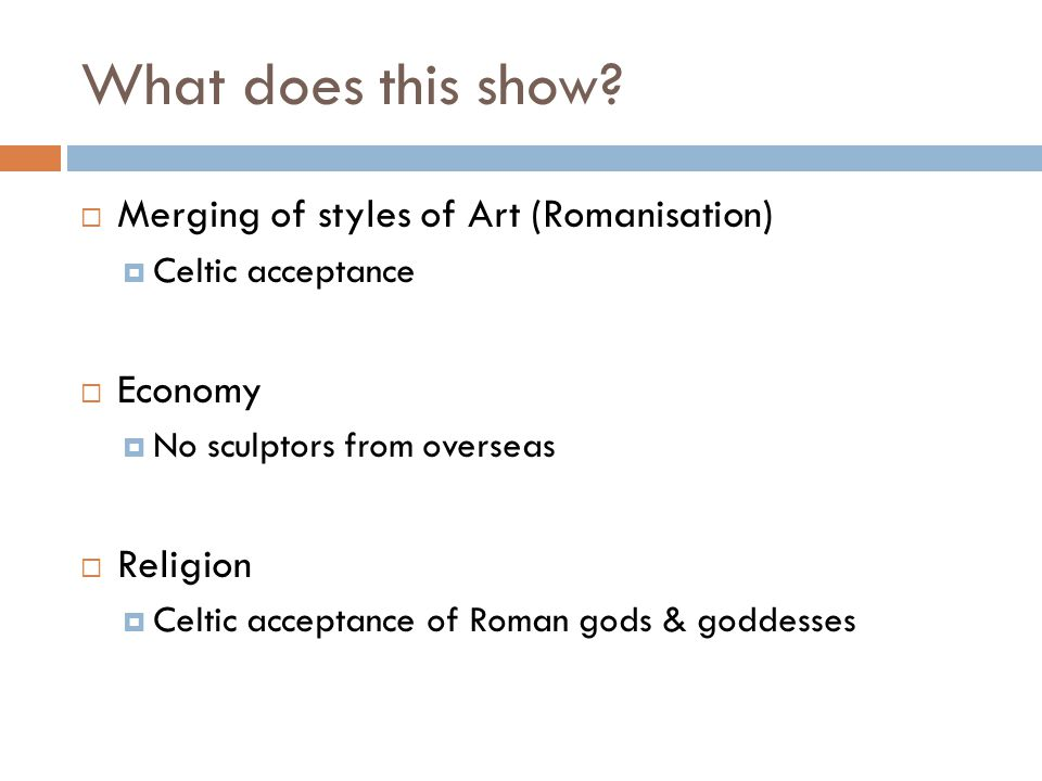 What does this show Merging of styles of Art (Romanisation) Economy