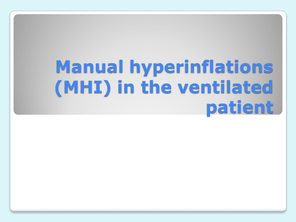 Manual hyperinflations (MHI) in the ventilated patient