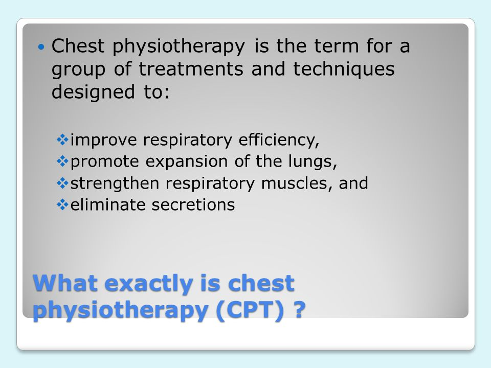 What exactly is chest physiotherapy (CPT)