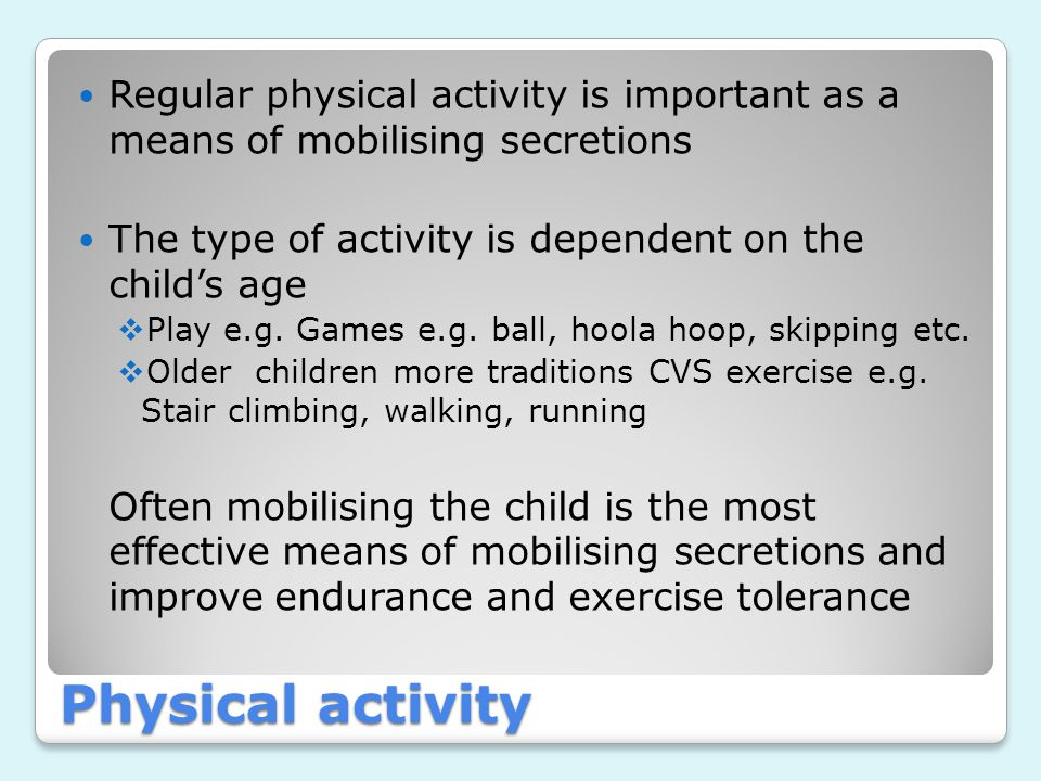 Regular physical activity is important as a means of mobilising secretions