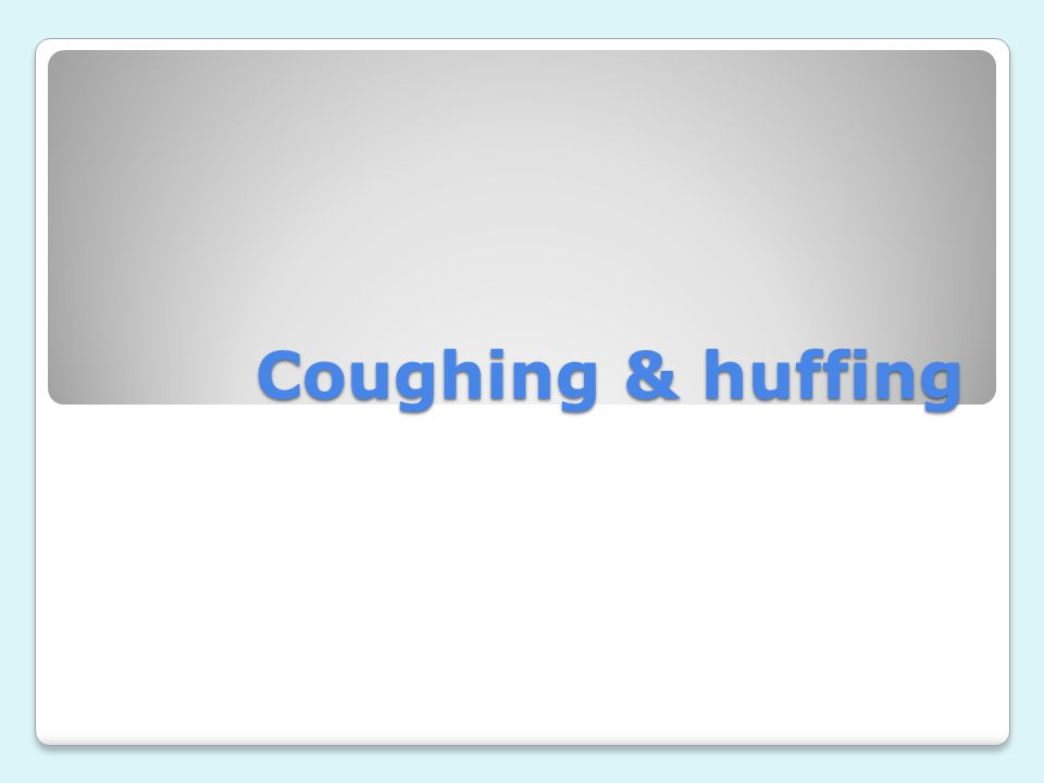 Coughing & huffing