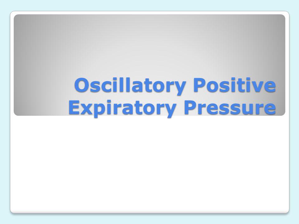 Oscillatory Positive Expiratory Pressure