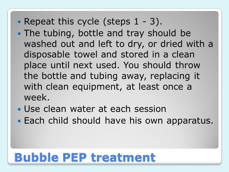 Bubble PEP treatment Repeat this cycle (steps 1 - 3).