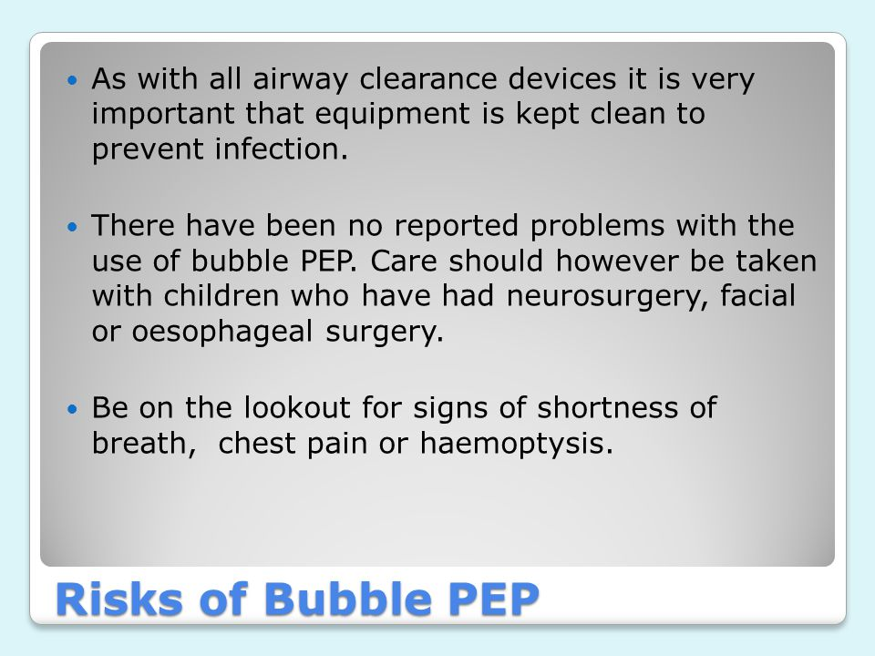 As with all airway clearance devices it is very important that equipment is kept clean to prevent infection.