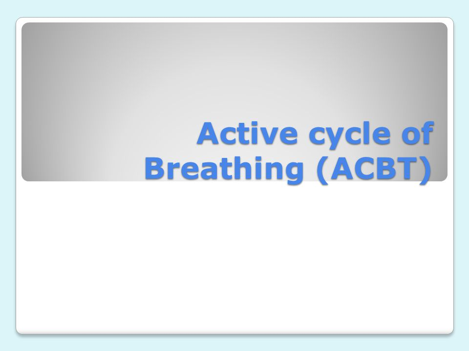 Active cycle of Breathing (ACBT)