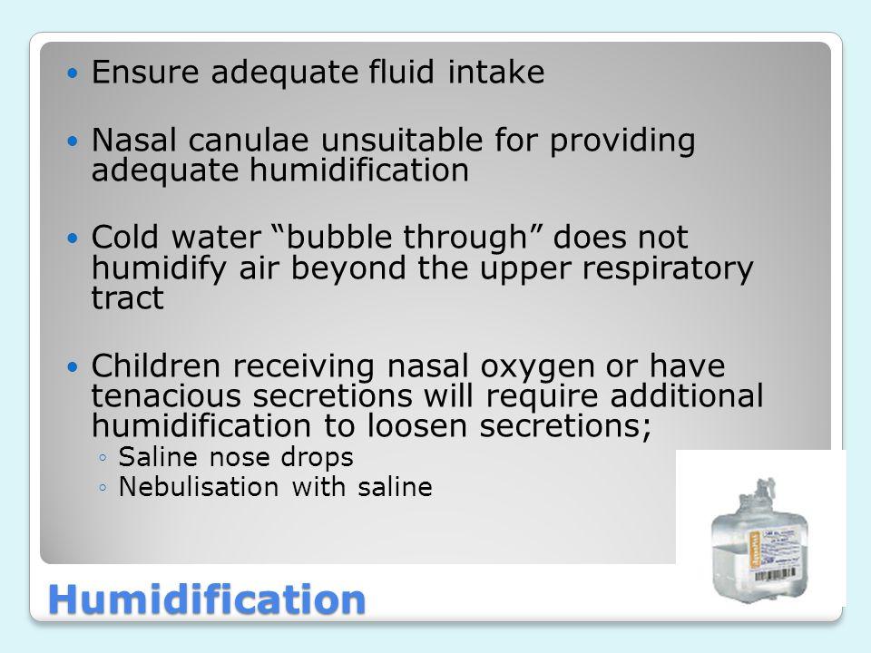 Humidification Ensure adequate fluid intake