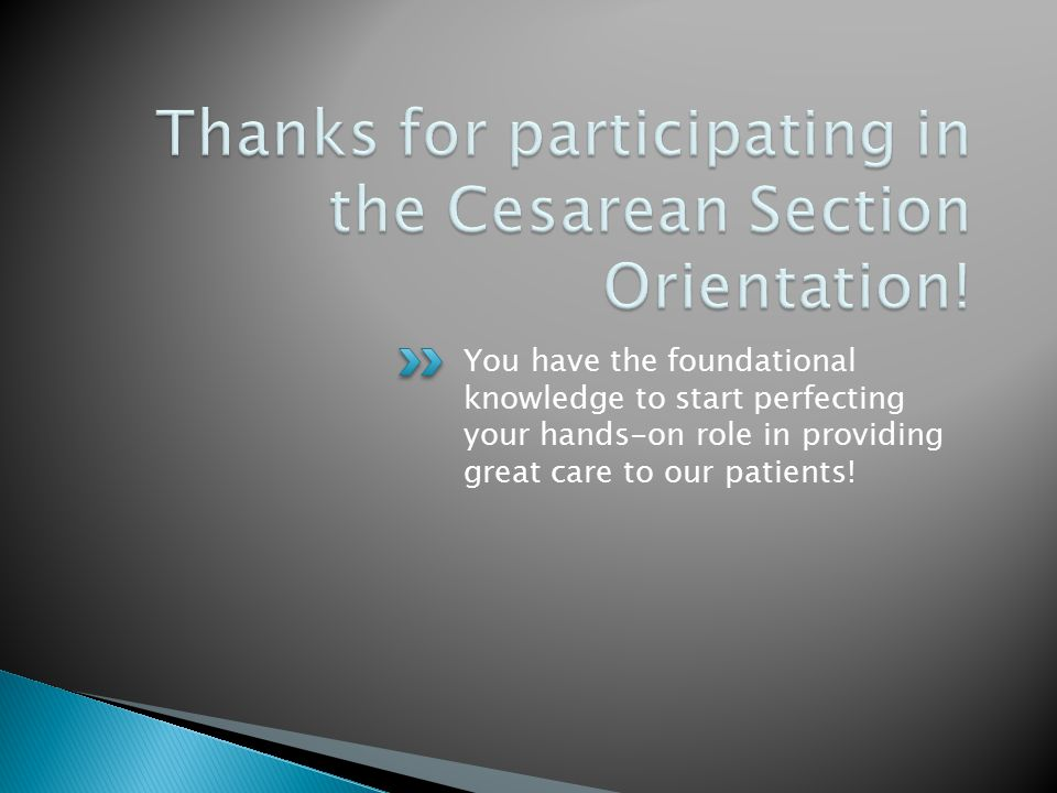 Thanks for participating in the Cesarean Section Orientation!
