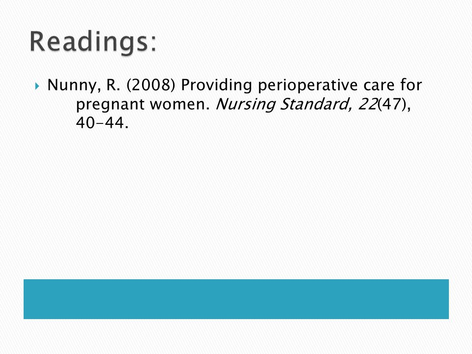 Readings: Nunny, R. (2008) Providing perioperative care for pregnant women.
