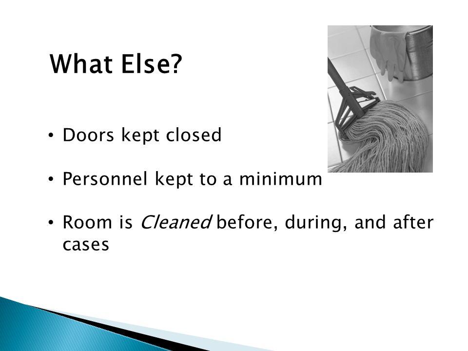 What Else Doors kept closed Personnel kept to a minimum