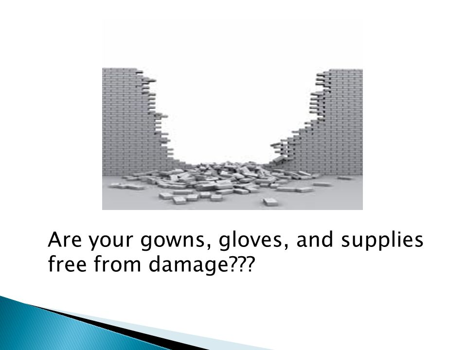 Are your gowns, gloves, and supplies free from damage