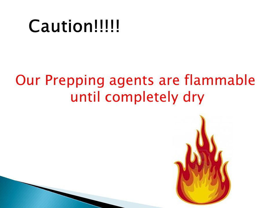 Our Prepping agents are flammable