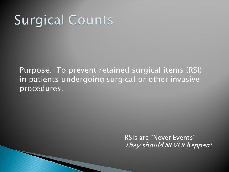 Surgical Counts Purpose: To prevent retained surgical items (RSI)