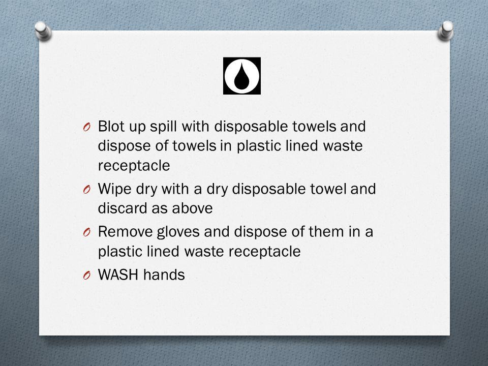 Blot up spill with disposable towels and dispose of towels in plastic lined waste receptacle