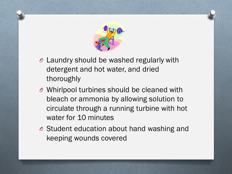 Laundry should be washed regularly with detergent and hot water, and dried thoroughly