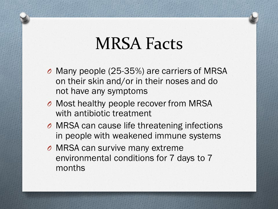 MRSA Facts Many people (25-35%) are carriers of MRSA on their skin and/or in their noses and do not have any symptoms.