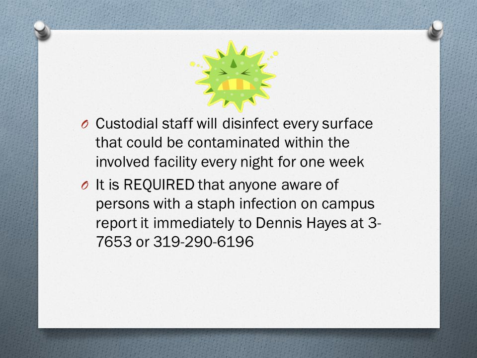 Custodial staff will disinfect every surface that could be contaminated within the involved facility every night for one week