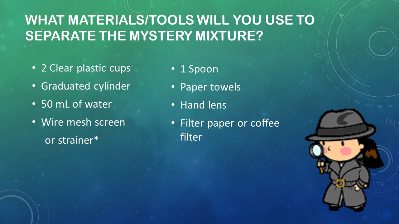 What materials/tools will you use to separate the mystery mixture