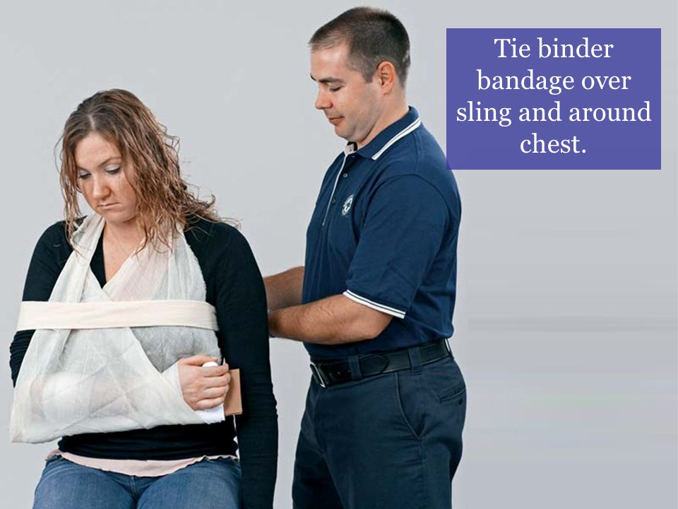 Tie binder bandage over sling and around chest.