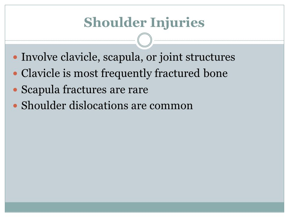 Shoulder Injuries Involve clavicle, scapula, or joint structures