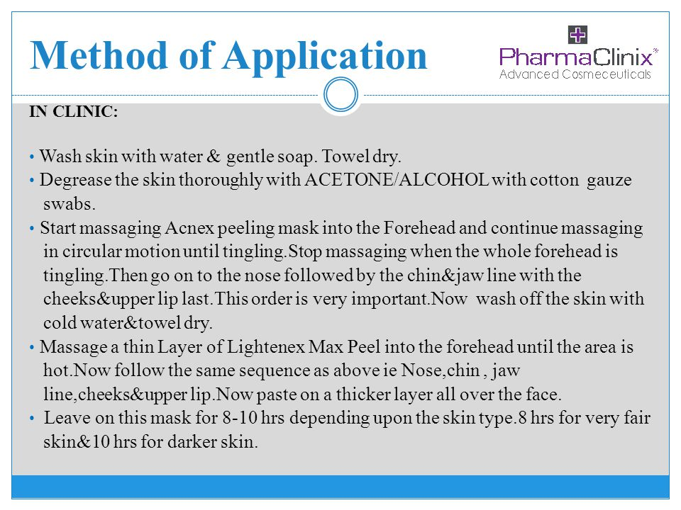 Method of Application Wash skin with water & gentle soap. Towel dry.