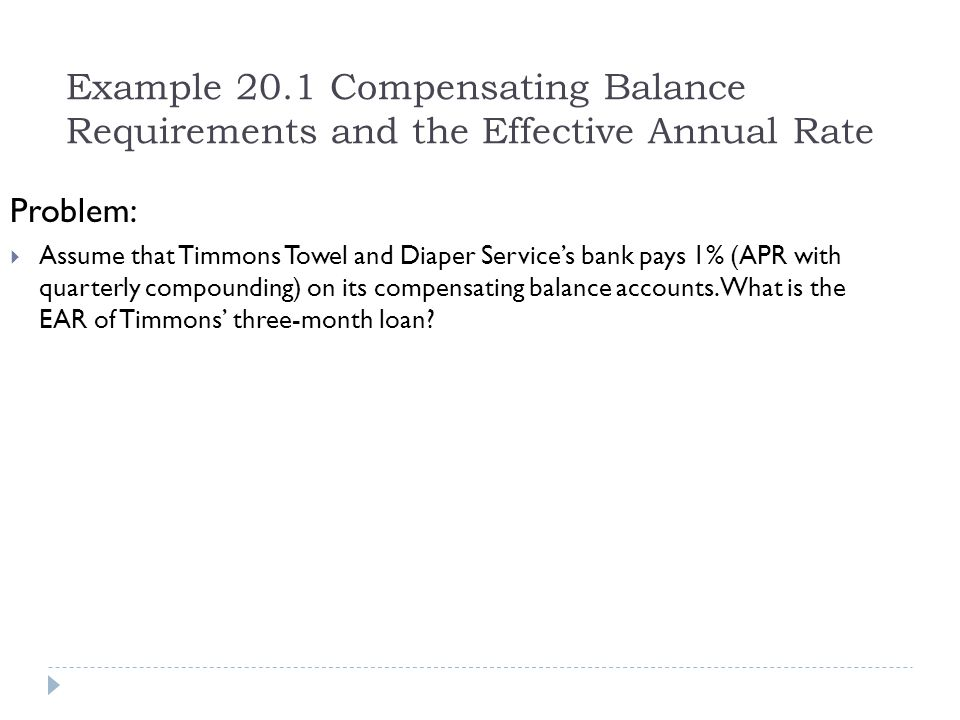 Example 20.1 Compensating Balance Requirements and the Effective Annual Rate