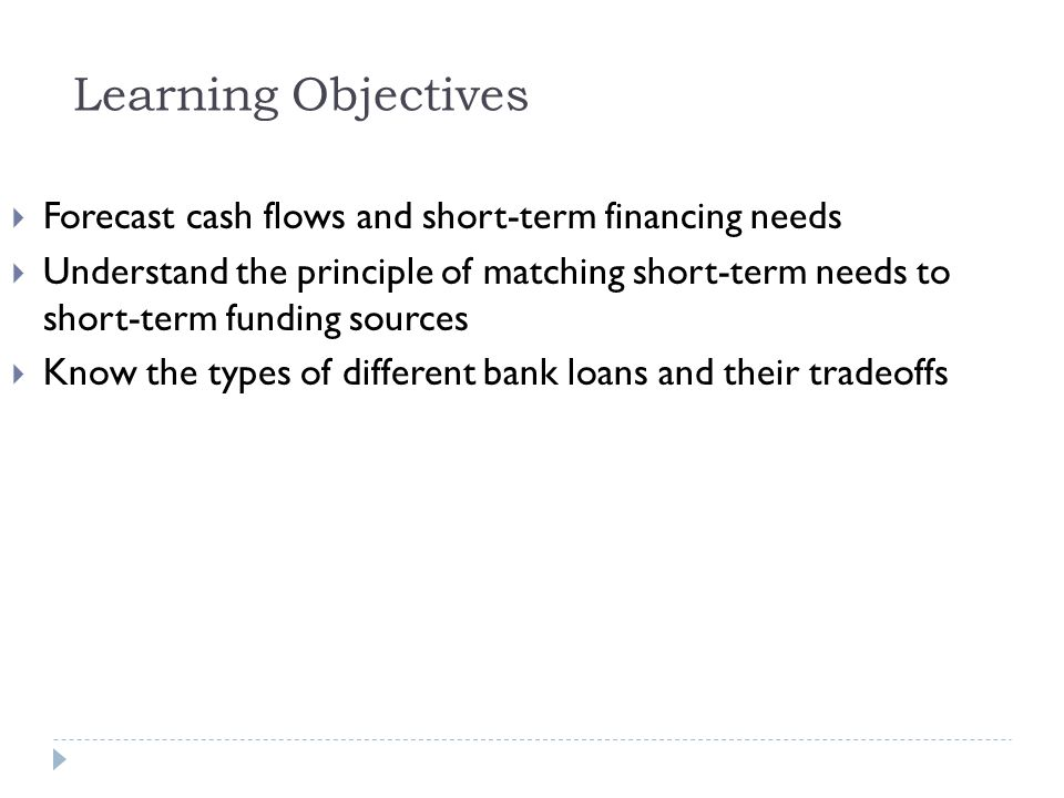 Learning Objectives Forecast cash flows and short-term financing needs