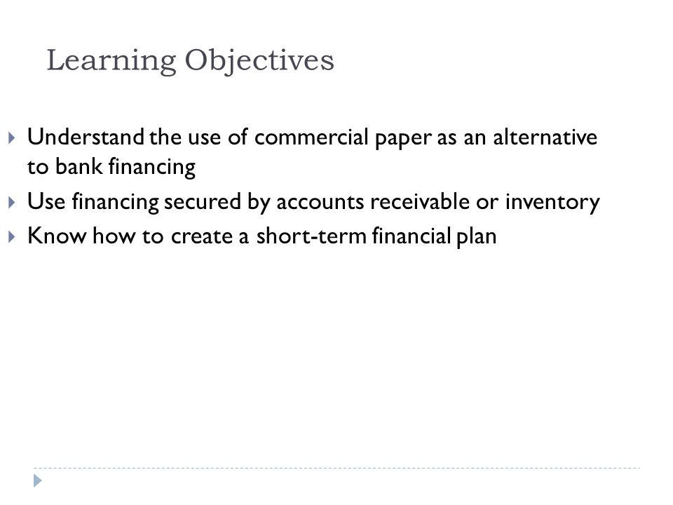Learning Objectives Understand the use of commercial paper as an alternative to bank financing.
