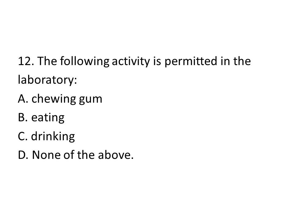 12. The following activity is permitted in the laboratory: A