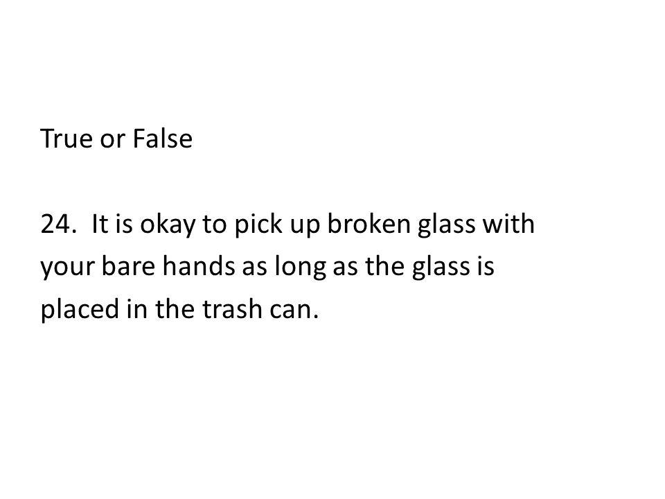 True or False 24.