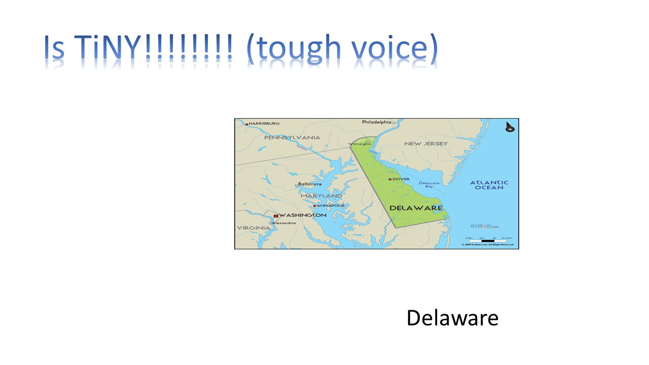 Is TiNY!!!!!!!! (tough voice) Delaware