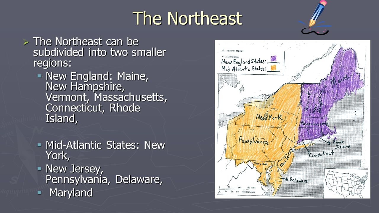 The Northeast The Northeast can be subdivided into two smaller regions: