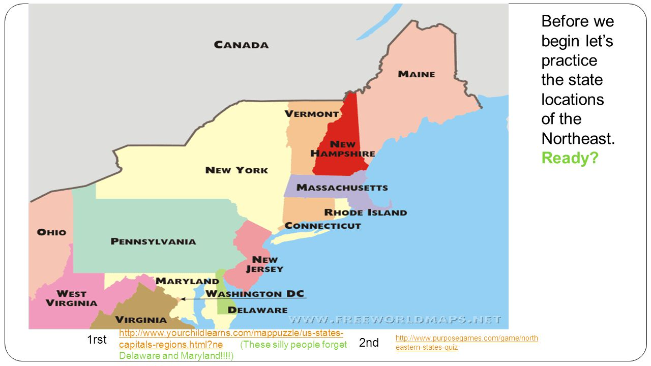 Before we begin let's practice the state locations of the Northeast