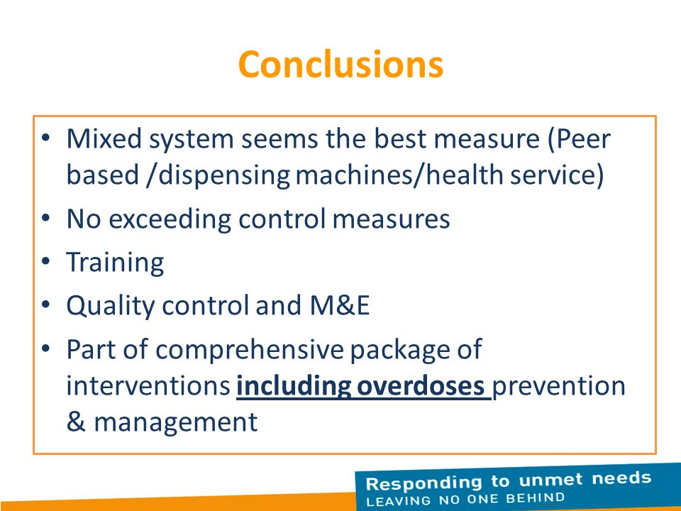 Conclusions Mixed system seems the best measure (Peer based /dispensing machines/health service) No exceeding control measures.