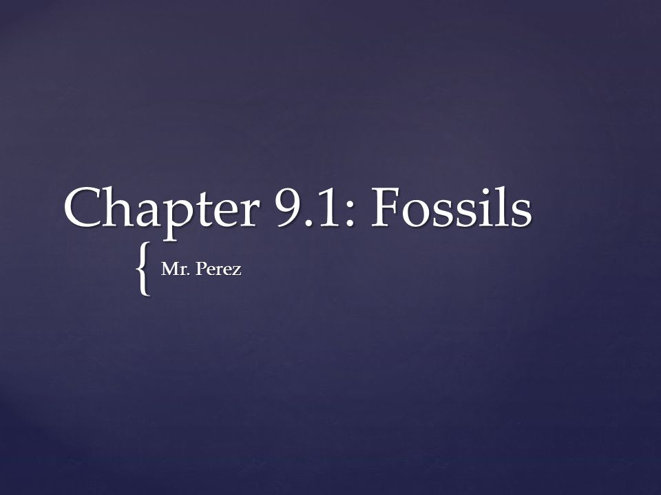 Chapter 9.1: Fossils Mr. Perez