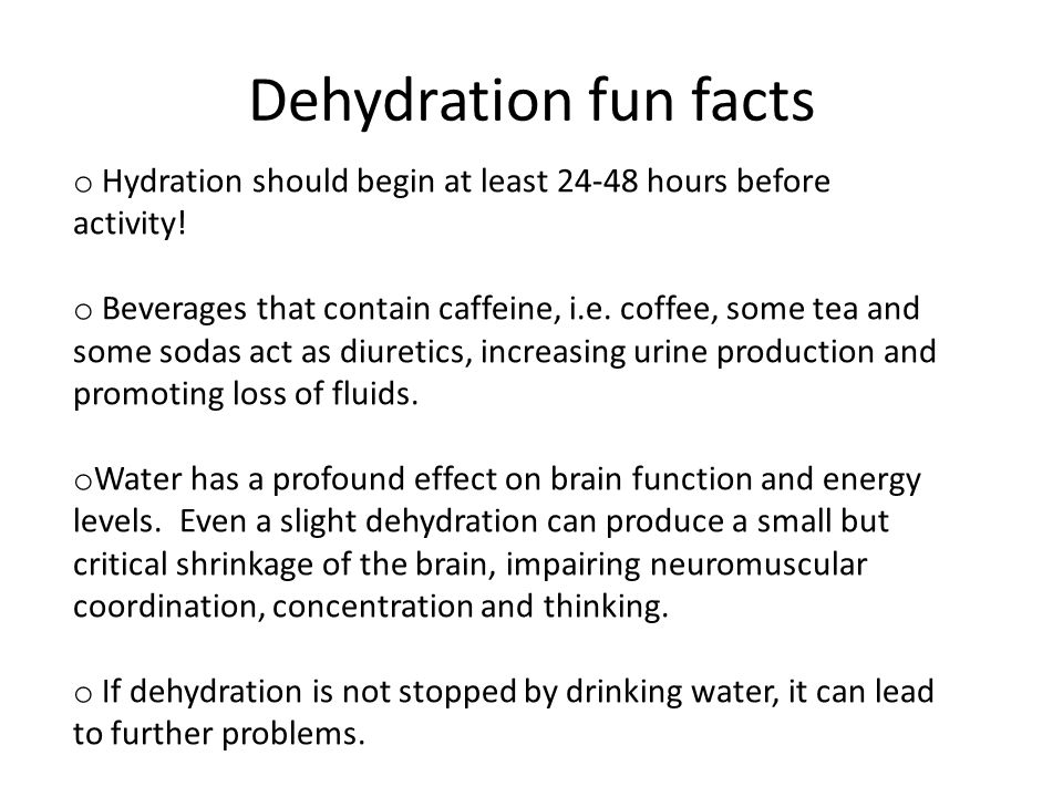 Dehydration fun facts Hydration should begin at least hours before activity!