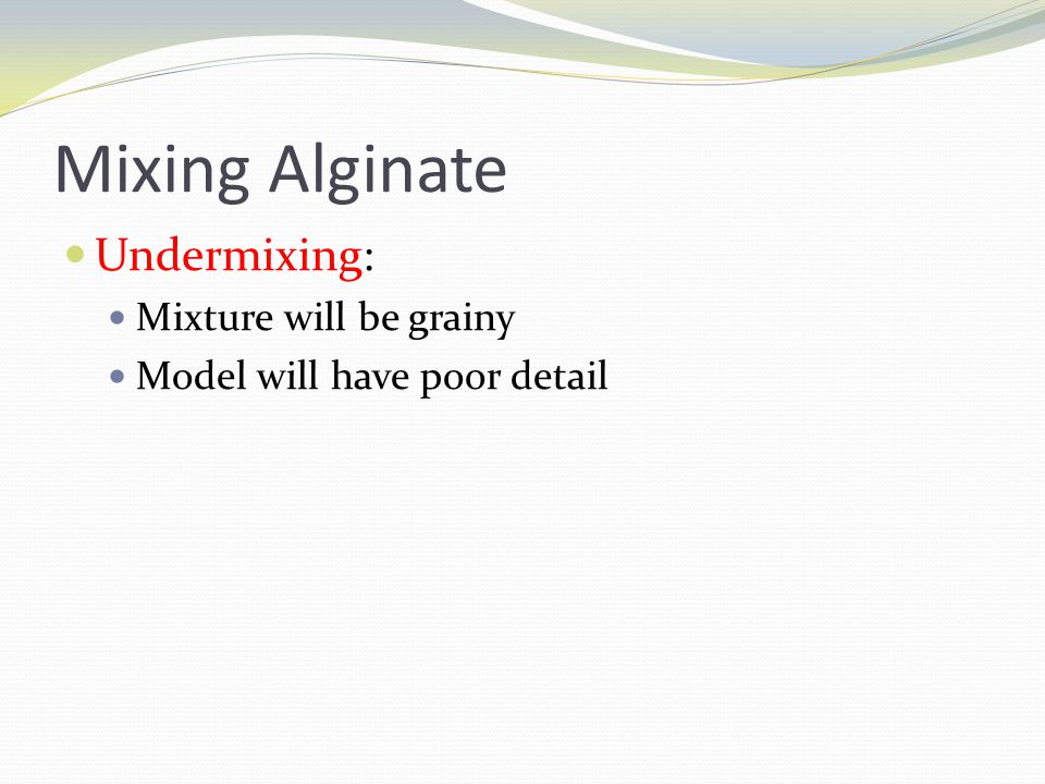 Mixing Alginate Undermixing: Mixture will be grainy